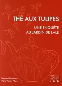 Marie-Thérèse Allain - Thé aux tulipes - Une enquête au jardin de Lalé.