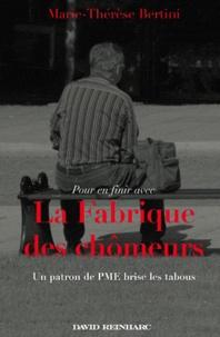 Marie-Thérèse Bertini - Pour en finir avec La Fabrique des chômeurs - Un patron de PME brise les tabous.
