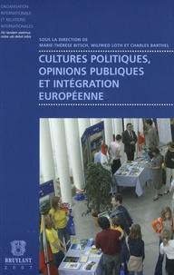 Marie-Thérèse Bitsch et Wilfried Loth - Cultures politiques, opinions publiques et intégration européenne.
