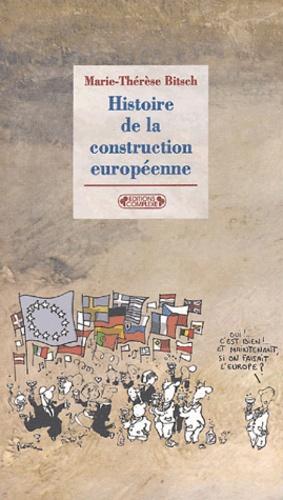 Histoire de la construction européenne de 1945 à nos jours édition revue et augmentée - Marie-Thérèse Bitsch