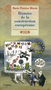 Marie-Thérèse Bitsch - Histoire de la construction européenne de 1945 à nos jours.