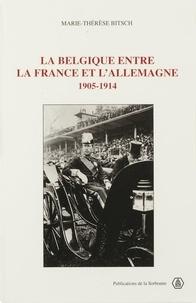 Marie-Thérèse Bitsch - La Belgique entre la France et l'Allemagne, 1905-1914.
