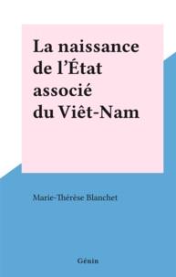 Marie-Thérèse Blanchet - La naissance de l'État associé du Viêt-Nam.