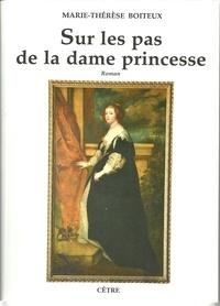 Marie-Thérèse Boiteux - Sur les pas de la dame Princesse.
