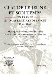 Marie-Thérèse Bouquet-Boyer et Pierre Bonniffet - Claude Le Jeune et son temps en France et dans les Etats de Savoie (1530-1600) - Musique et littérature.
