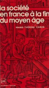 Marie-Thérèse Caron et Claude Fohlen - La société en France à la fin du Moyen Âge.