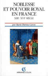 Marie-Thérèse Caron - NOBLESSE ET POUVOIR ROYAL EN FRANCE. - XIIIème-XVIème siècle.