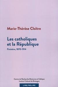 Marie-Thérèse Cloître - Les catholiques et la République - Finistère, 1870-1914.