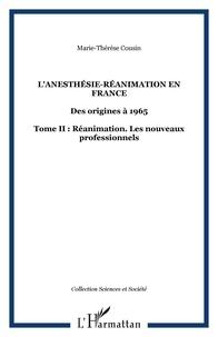 Marie-Thérèse Cousin - L'anésthésie-réanimation en France - Des origines à 1965 Tome 2, Réanimation : les nouveaux professionnels.