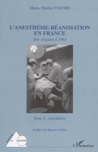 Marie-Thérèse Cousin - L'anesthésie-Réanimation en France - Tome 1 : des origines a 1965.
