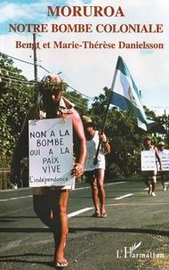 Marie-Thérèse Danielsson et Bengt Danielsson - Moruroa, notre bombe coloniale - Histoire de la colonisation de la Polynésie française.