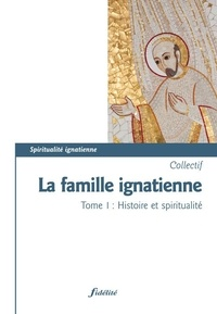 La famille ignatienne- Tome 1, Histoire et spiritualité - Marie-Thérèse Desouche |
