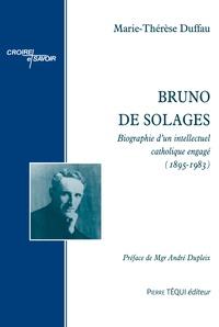 Marie-Thérèse Duffau - Bruno de Solages - Biographie d'un intellectuel catholique engagé (1895-1983).