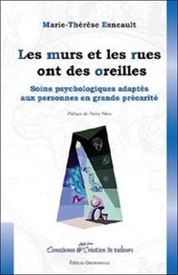 Marie-Thérèse Esneault - Les murs et les rues ont des oreilles - Soins psychologiques adaptés aux personnes en grande précarité.