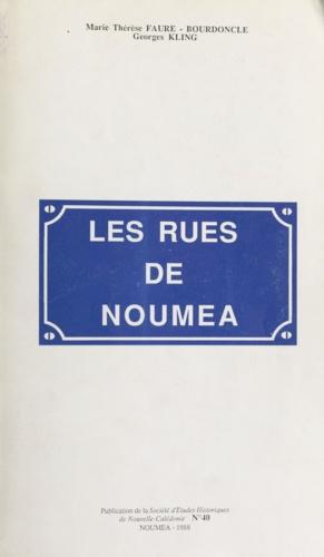Les rues de Nouméa. 750 notices historiques et biographiques concernant les voies, sites, quartiers et lieux-dits de de la commune de Nouméa