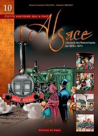 Marie-Thérèse Fischer et Robert Bressy - Cette histoire qui a fait l'Alsace Tome 10 : L'Alsace des romantiques (de 1815 à 1871).