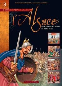 Marie-Thérèse Fischer et Christophe Carmona - Cette histoire qui a fait l'Alsace Tome 3 : D'un Empire à l'autre (de 834 à 1122).