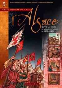 Marie-Thérèse Fischer et Marcel Uderzo - Cette histoire qui a fait l'Alsace Tome 5 : Quand les villes se voulaient libres (de 1270 à 1477).