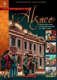 Marie-Thérèse Fischer et Christophe Carmona - Cette histoire qui a fait l'Alsace Tome 8 : Une province dans le royaume de France (de 1698 à 1792).