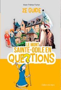 Marie-Thérèse Fischer - Le Mont Sainte-Odile en questions.