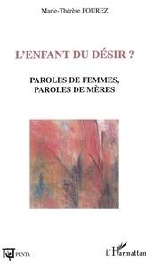 Marie-Thérèse Fourez - L'enfant du désir ? - Paroles de femmes, paroles de mères.