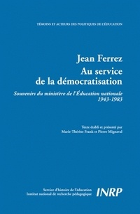 Marie-Thérèse Frank - Jean Ferrez, au service de la démocratie : souvenirs du ministère de l'éducation nationale 1943-1983.