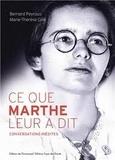 Marie-Thérèse Gille et Bernard Peyrous - Ce que Marthe leur a dit - Conversations inédites.