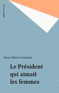 Marie-Thérèse Guichard - Le président qui aimait les femmes.