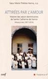 Marie-Thérèse Hanna - Attirées par l'amour - Histoire des soeurs dominicaines de Sainte Catherine de Sienne, Mossoul - Irak (1877-2010).