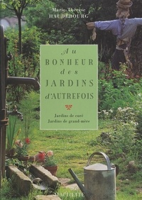 Marie-Thérèse Haudebourg et  Collectif - Au bonheur des jardins d'autrefois - Jardins de curé, jardins de grand-mère.