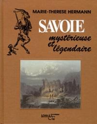 Marie-Thérèse Hermann - Savoie mystéreuse et légendaire.