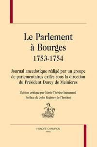 Marie-Thérèse Inguenaud - Le Parlement à Bourges 1753-1754 - Journal anecdotique rédigé par un groupe de parlementaires exilés sous la direction du Président Durey de Meinières.