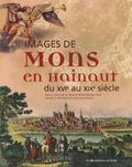 Marie-Thérèse Isaac - Images de Mons en Hainaut - Du XVIe au XIXe siècle.