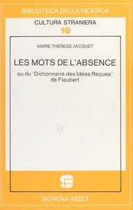 Marie Thérèse Jacquet - Les Mots de l'absence ou Du «Dictionnaire des idées reçues» de Flaubert.