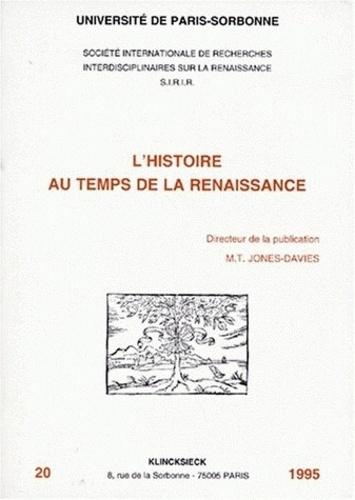 Marie-Thérèse Jones-Davies - L'histoire au temps de la Renaissance - [actes des colloques des 9-10 décembre 1994 et 10-11 mars 1995.