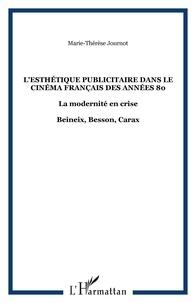 """Marie-Thérèse Journot - Le courant de """"l'esthétique publicitaire"""" dans le cinéma français des années 80 : la modernité en crise."""