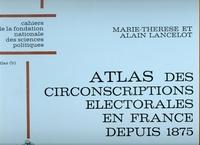 Marie-Thérèse Lancelot et Alain Lancelot - Atlas des circonscriptions électorales en France depuis 1875.