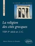 Marie-Thérèse Le Dinahet - La religion des cités grecques - VIIIe-Ier siècle avant J-C.