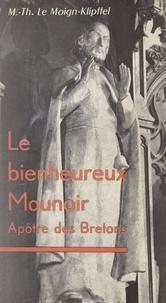 Marie-Thérèse Le Moign-Klipffel et Alphonse de Parvillez - Le bienheureux Maunoir - Apôtre des Bretons.