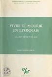 Marie-Thérèse Lorcin et  Centre Pierre Léon (Lyon) - Vivre et mourir en Lyonnais, à la fin du Moyen Âge.