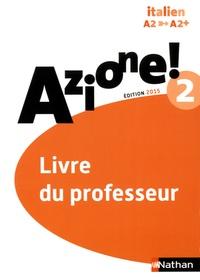 Marie-Thérèse Medjadji et Jean-Luc Bouko - Italien Azione! 2 A2-A2+ - Livre du professeur.