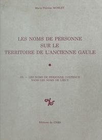 Marie-Thérèse Morlet - Les Noms de personne sur le territoire de l'ancienne Gaule Tome  3 - Les  Noms de personne contenus dans les noms de lieux.