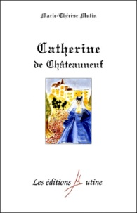 Marie-Thérèse Mutin - Catherine de Châteauneuf.