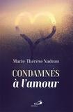 Marie-Thérèse Nadeau - Condamnés à l'amour.