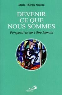 Marie-Thérèse Nadeau - Devenir ce que nous sommes - Perspectives sur l'être humain.