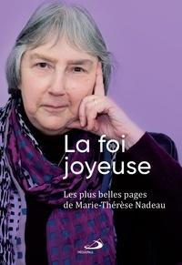 Marie-Thérèse Nadeau - Foi joyeuse (La) - Les plus belles pages de Marie-Thérèse Nadeau.