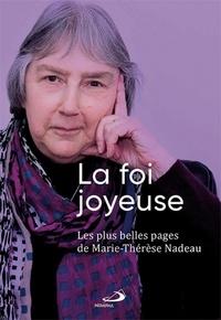 Marie-Thérèse Nadeau - La foie joyeuse - Les plus belles pages de Marie-Thérèse Nadeau.