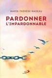 Marie therese Nadeau - Pardonner l'impardonnable - nouvelle edition.