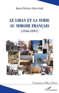Marie-Thérèse Oliver-Saidi - Le Liban et la Syrie au miroir français (1946-1991).