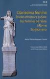 Marie-Thérèse Raepsaet-Charlier - Clarissima femina - Etudes d'histoire sociale des femmes de l'élite à Rome - Scripta varia.